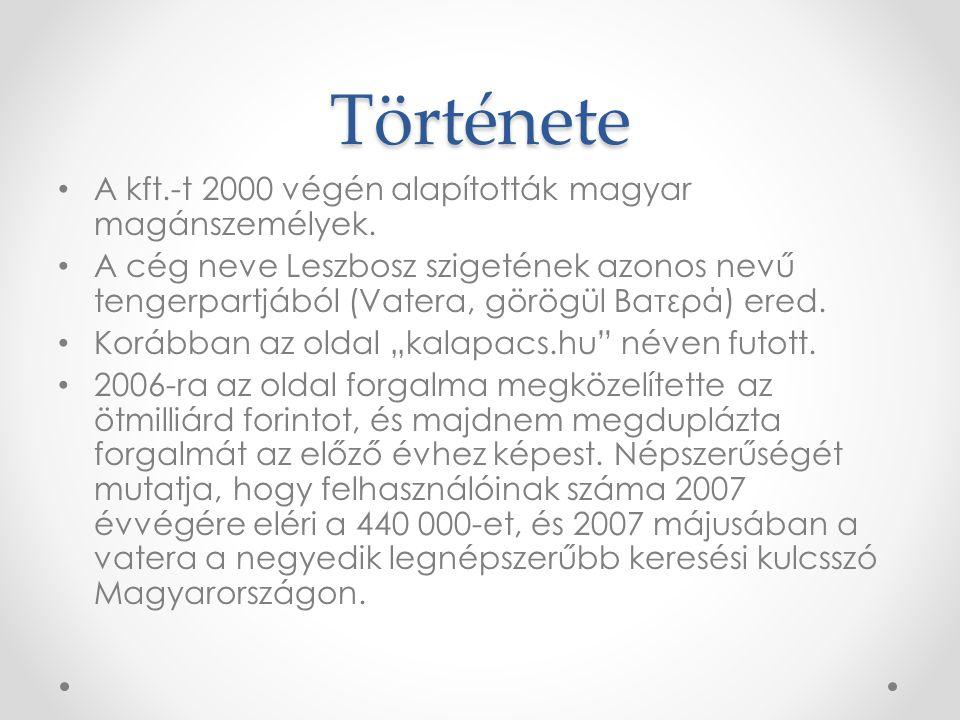 Története • A kft.-t 2000 végén alapították magyar magánszemélyek. • A cég neve Leszbosz szigetének azonos nevű tengerpartjából (Vatera, görögül Βατερ
