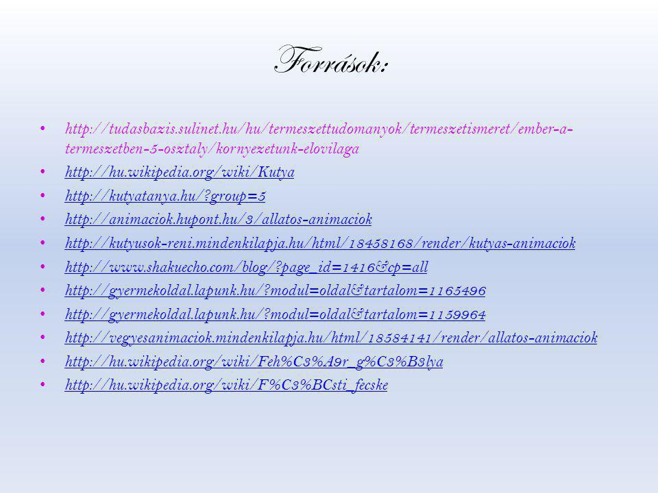 Források: • http://tudasbazis.sulinet.hu/hu/termeszettudomanyok/termeszetismeret/ember-a- termeszetben-5-osztaly/kornyezetunk-elovilaga • http://hu.wi
