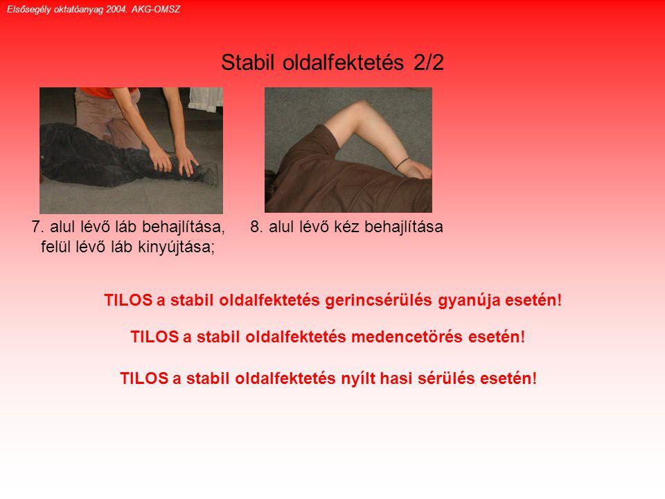 Stabil oldalfektetés 2/2 7. alul lévő láb behajlítása, felül lévő láb kinyújtása; 8. alul lévő kéz behajlítása TILOS a stabil oldalfektetés gerincsérü