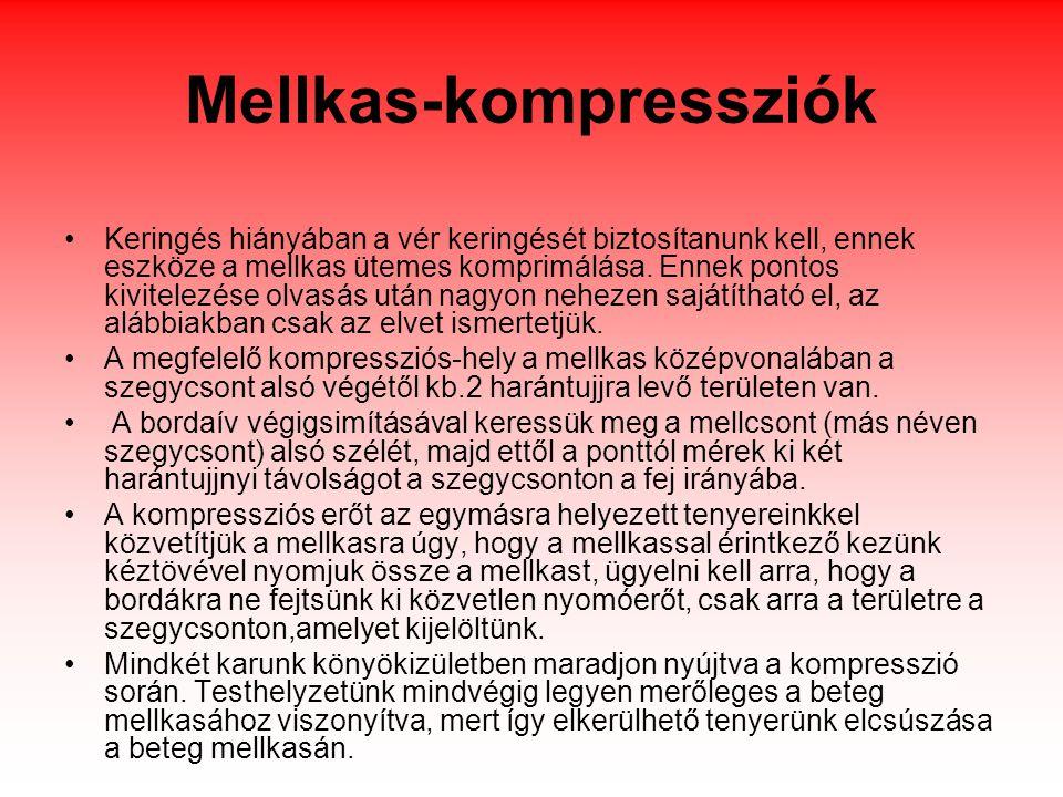 Mellkas-kompressziók •Keringés hiányában a vér keringését biztosítanunk kell, ennek eszköze a mellkas ütemes komprimálása. Ennek pontos kivitelezése o