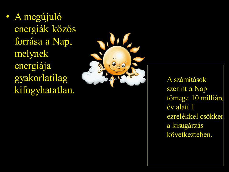 •A megújuló energiák közös forrása a Nap, melynek energiája gyakorlatilag kifogyhatatlan.