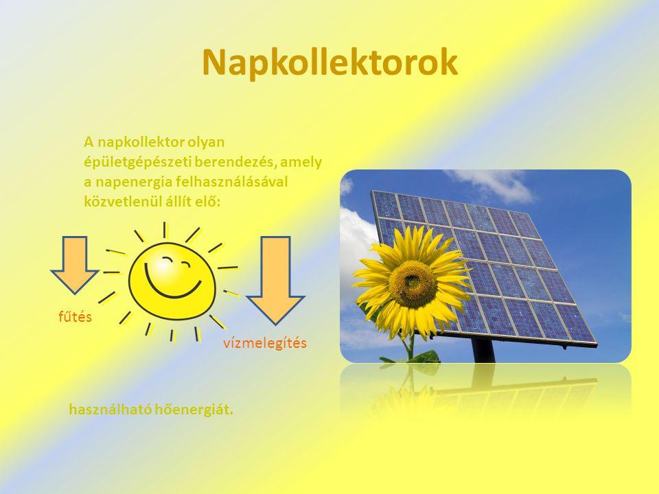 Napkollektorok A napkollektor olyan épületgépészeti berendezés, amely a napenergia felhasználásával közvetlenül állít elő: használható hőenergiát.