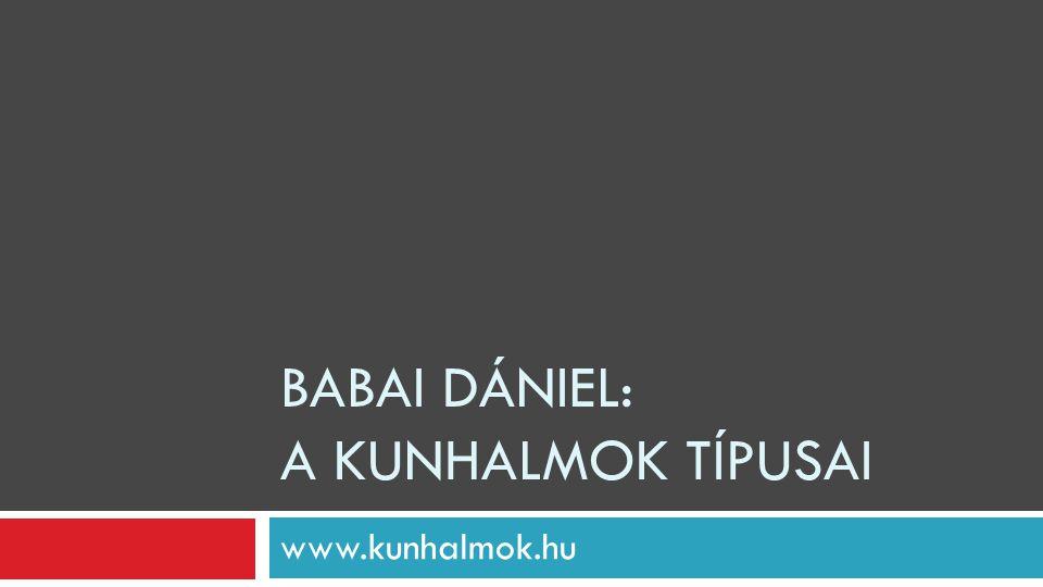 BABAI DÁNIEL: A KUNHALMOK TÍPUSAI www.kunhalmok.hu