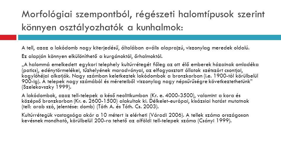 Kurgánok és őrhalmok  Ugyanakkor a kurgánok és az egyes szerzők által negyedik típusként számon tartott őrhalmok jellemzője, hogy kör alaprajzú, kúpos formájú emelvények, amelyek kisebb kiterjedésűek (Tóth Cs.