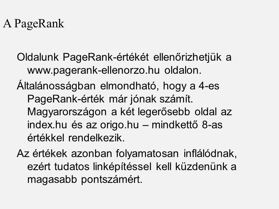 A PageRank Oldalunk PageRank-értékét ellenőrizhetjük a www.pagerank-ellenorzo.hu oldalon. Általánosságban elmondható, hogy a 4-es PageRank-érték már j