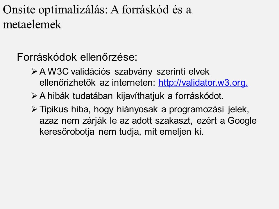 Forráskódok ellenőrzése:  A W3C validációs szabvány szerinti elvek ellenőrizhetők az interneten: http://validator.w3.org.http://validator.w3.org.  A