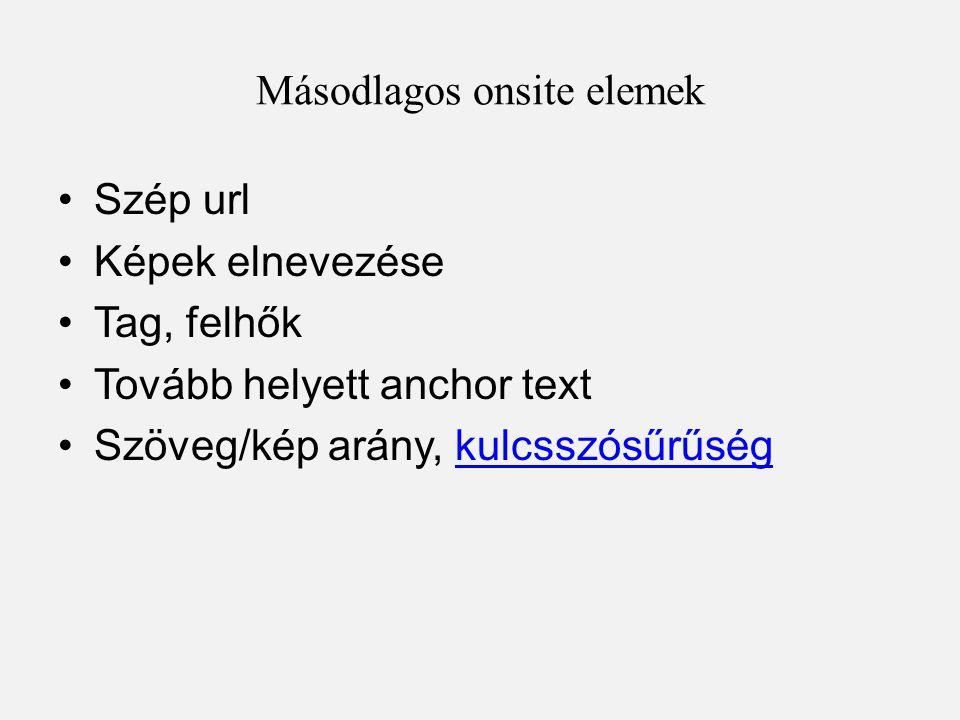 Másodlagos onsite elemek •Szép url •Képek elnevezése •Tag, felhők •Tovább helyett anchor text •Szöveg/kép arány, kulcsszósűrűségkulcsszósűrűség