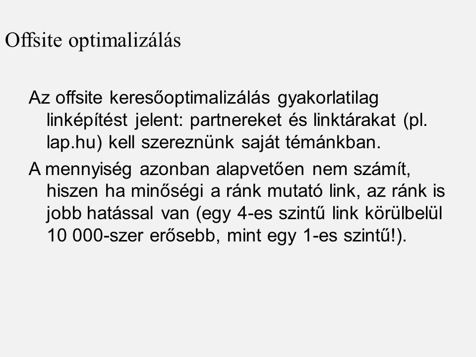 Offsite optimalizálás Az offsite keresőoptimalizálás gyakorlatilag linképítést jelent: partnereket és linktárakat (pl. lap.hu) kell szereznünk saját t