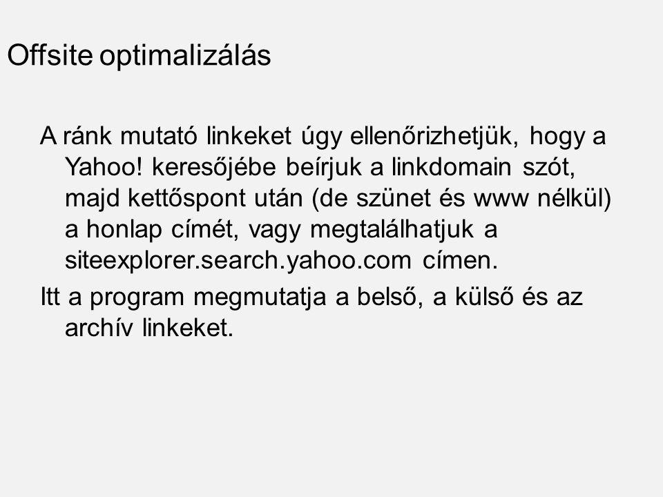 Offsite optimalizálás A ránk mutató linkeket úgy ellenőrizhetjük, hogy a Yahoo.