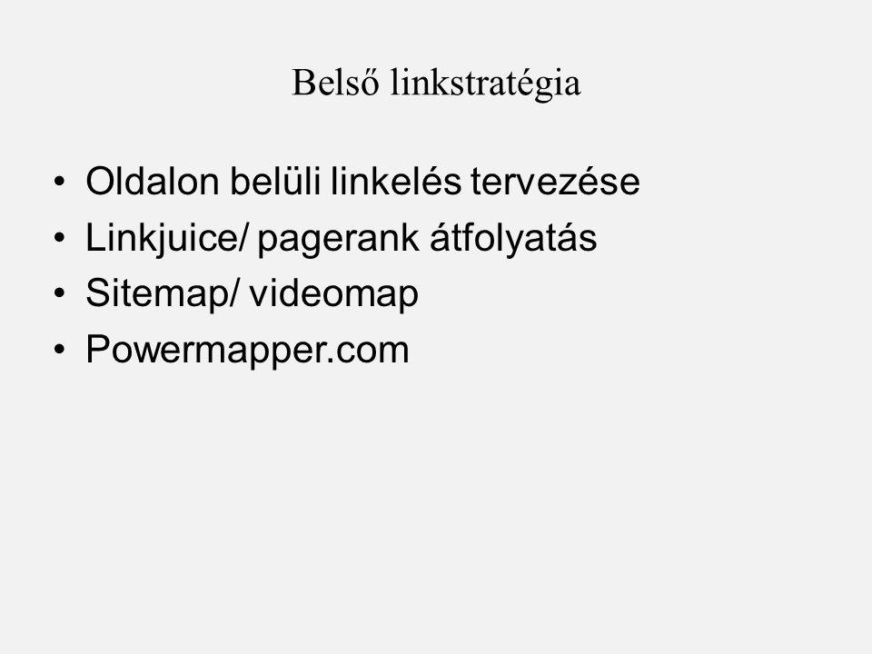 Belső linkstratégia •Oldalon belüli linkelés tervezése •Linkjuice/ pagerank átfolyatás •Sitemap/ videomap •Powermapper.com
