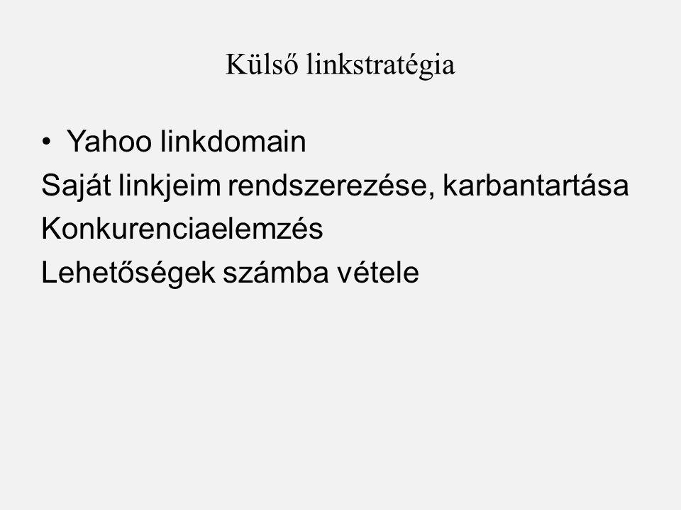Külső linkstratégia •Yahoo linkdomain Saját linkjeim rendszerezése, karbantartása Konkurenciaelemzés Lehetőségek számba vétele