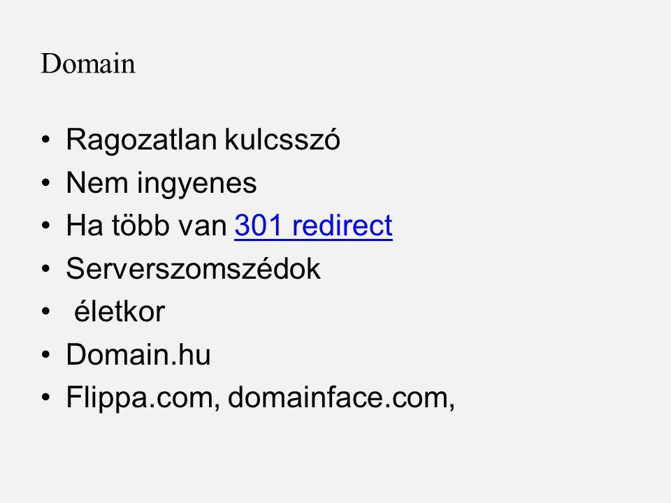 Domain •Ragozatlan kulcsszó •Nem ingyenes •Ha több van 301 redirect301 redirect •Serverszomszédok • életkor •Domain.hu •Flippa.com, domainface.com,