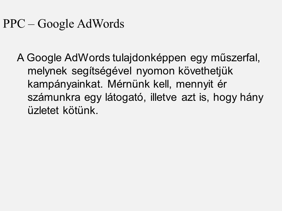 A Google AdWords tulajdonképpen egy műszerfal, melynek segítségével nyomon követhetjük kampányainkat. Mérnünk kell, mennyit ér számunkra egy látogató,