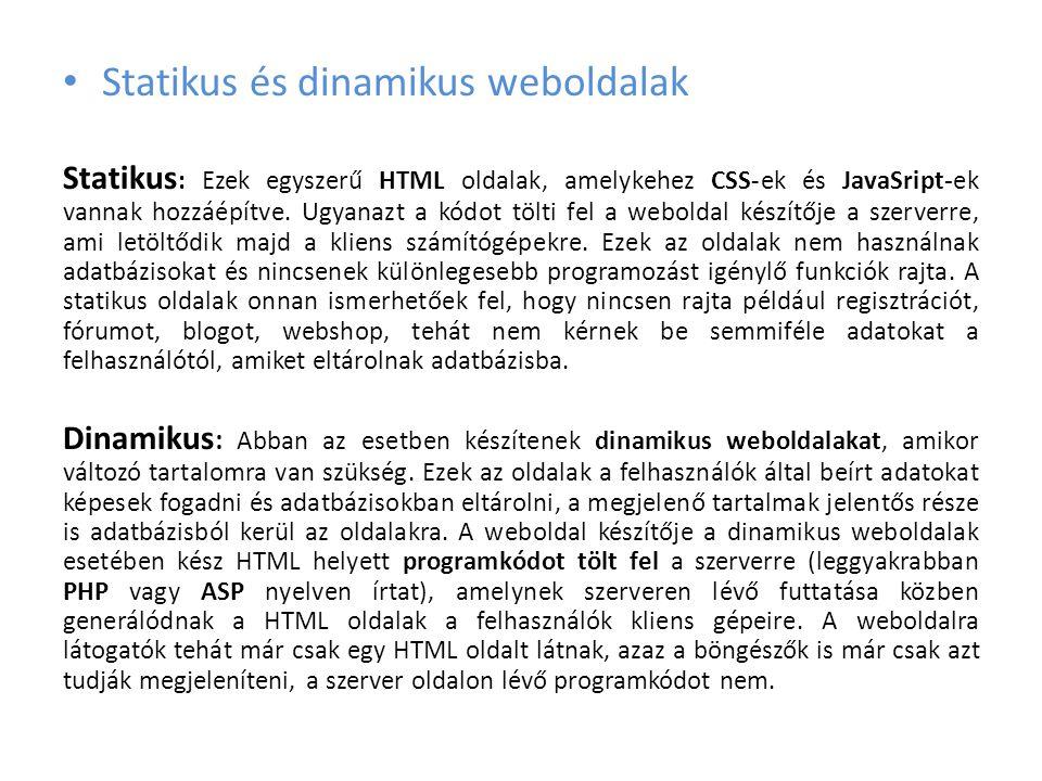 • Statikus és dinamikus weboldalak Statikus : Ezek egyszerű HTML oldalak, amelykehez CSS-ek és JavaSript-ek vannak hozzáépítve. Ugyanazt a kódot tölti