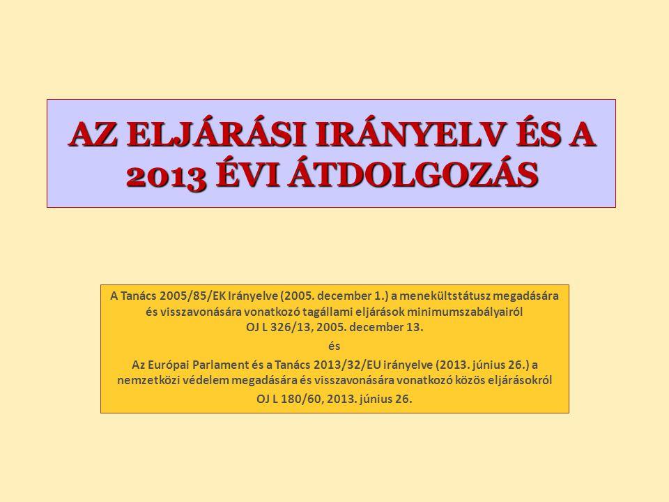 AZ ELJÁRÁSI IRÁNYELV ÉS A 2013 ÉVI ÁTDOLGOZÁS A Tanács 2005/85/EK Irányelve (2005.
