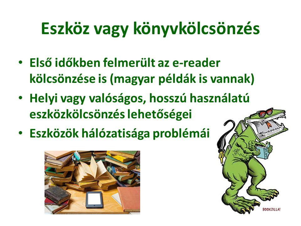 Eszköz vagy könyvkölcsönzés • Első időkben felmerült az e-reader kölcsönzése is (magyar példák is vannak) • Helyi vagy valóságos, hosszú használatú es