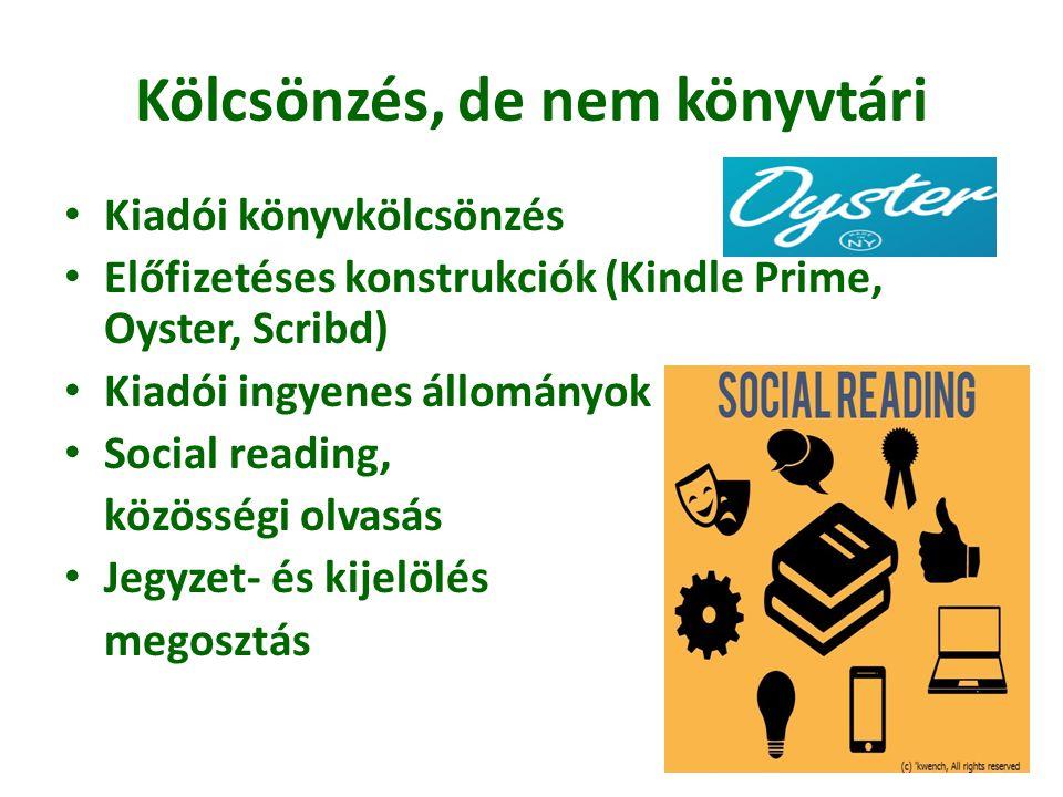 Kölcsönzés, de nem könyvtári • Kiadói könyvkölcsönzés • Előfizetéses konstrukciók (Kindle Prime, Oyster, Scribd) • Kiadói ingyenes állományok • Social