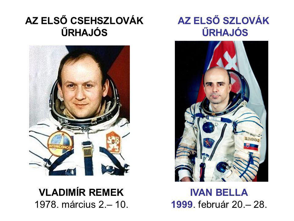 AZ ELSŐ SZLOVÁK ŰRHAJÓS IVAN BELLA 1999. február 20.– 28. AZ ELSŐ CSEHSZLOVÁK ŰRHAJÓS VLADIMÍR REMEK 1978. március 2.– 10.