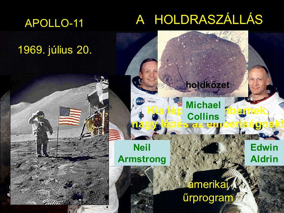 A HOLDRASZÁLLÁS APOLLO-11 1969. július 20. Kis lépés az embernek, nagy lépés az emberiségnek! Michael Collins Edwin Aldrin Neil Armstrong holdkőzet am