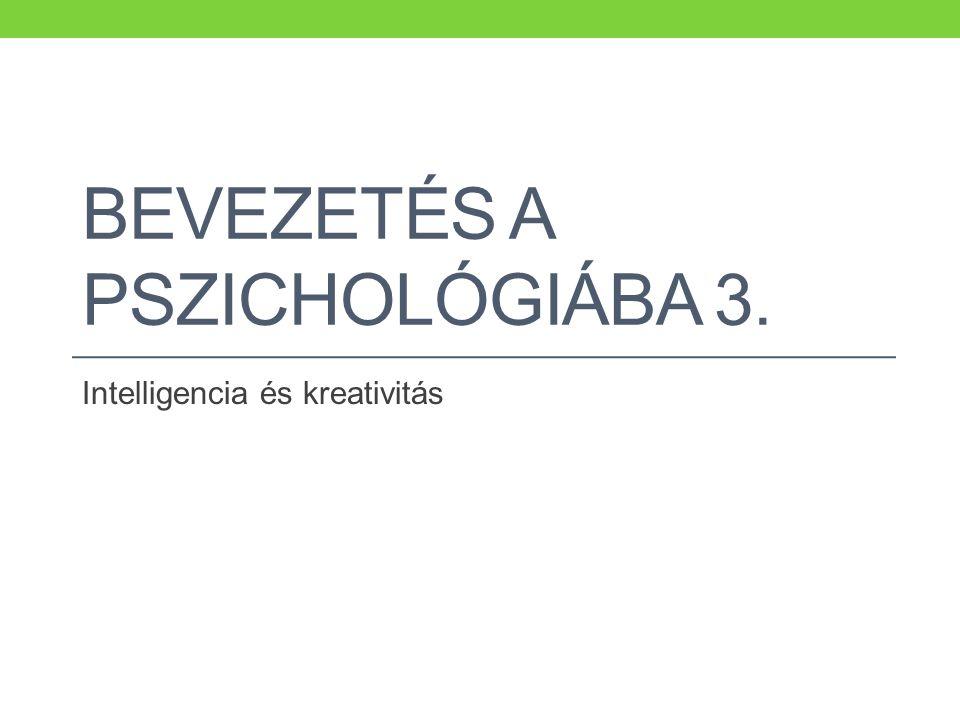 BEVEZETÉS A PSZICHOLÓGIÁBA 3. Intelligencia és kreativitás