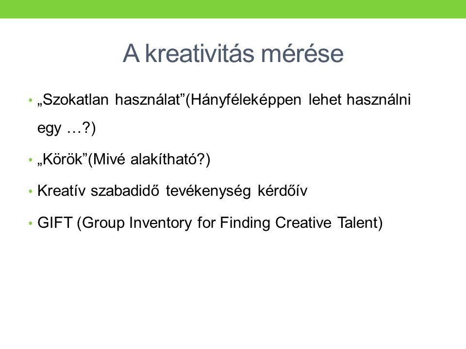 """A kreativitás mérése • """"Szokatlan használat""""(Hányféleképpen lehet használni egy …?) • """"Körök""""(Mivé alakítható?) • Kreatív szabadidő tevékenység kérdőí"""