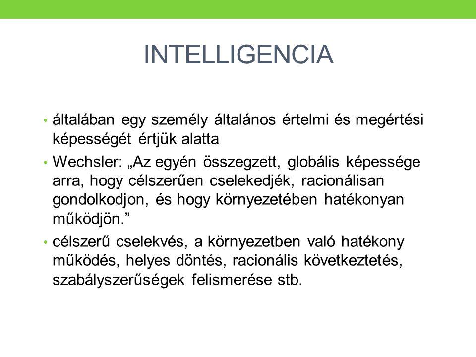 """INTELLIGENCIA • általában egy személy általános értelmi és megértési képességét értjük alatta • Wechsler: """"Az egyén összegzett, globális képessége arr"""
