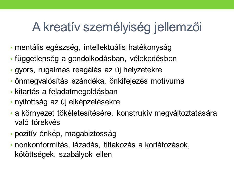 A kreatív személyiség jellemzői • mentális egészség, intellektuális hatékonyság • függetlenség a gondolkodásban, vélekedésben • gyors, rugalmas reagál