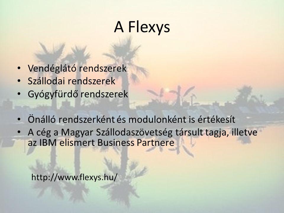 A Flexys • Vendéglátó rendszerek • Szállodai rendszerek • Gyógyfürdő rendszerek • Önálló rendszerként és modulonként is értékesít • A cég a Magyar Szá