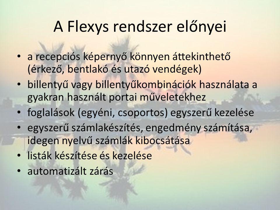 A Flexys rendszer előnyei • a recepciós képernyő könnyen áttekinthető (érkező, bentlakó és utazó vendégek) • billentyű vagy billentyűkombinációk haszn
