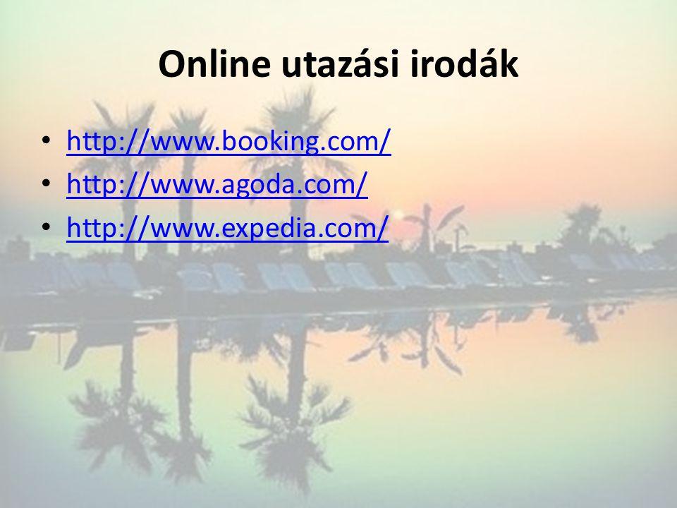 Online utazási irodák • http://www.booking.com/ http://www.booking.com/ • http://www.agoda.com/ http://www.agoda.com/ • http://www.expedia.com/ http:/