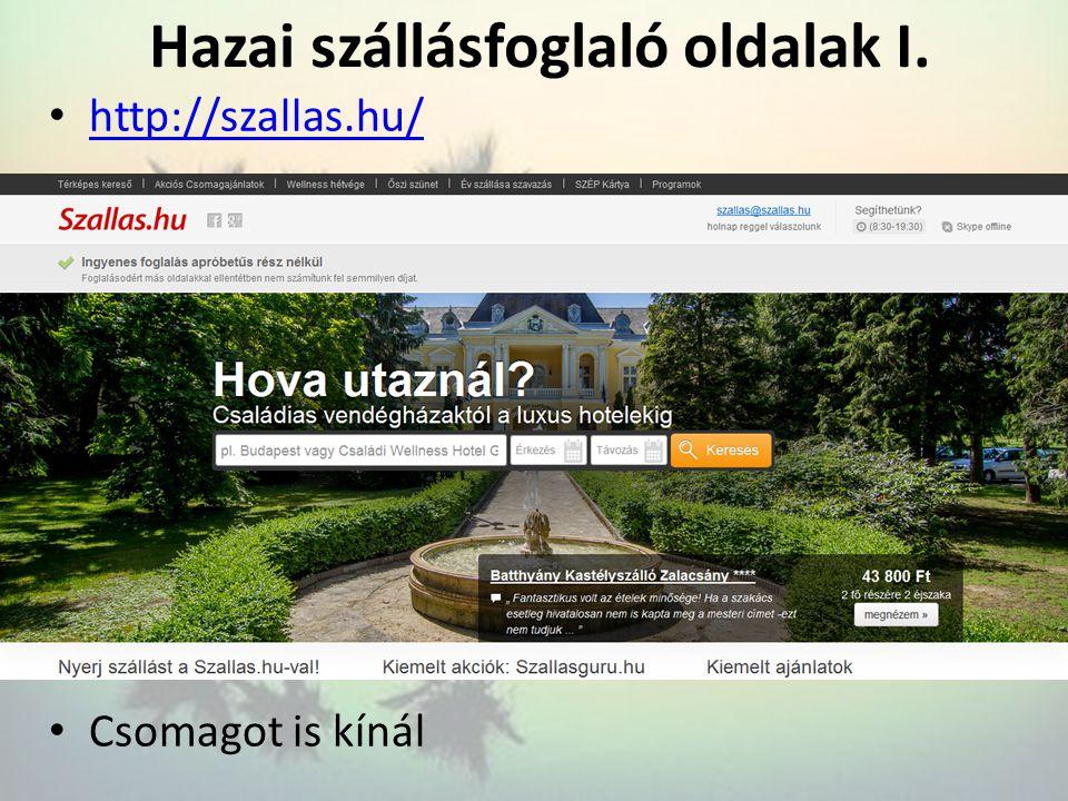 • http://www.szallasguru.hu/ (csak szállás) http://www.szallasguru.hu/ Hazai szállásfoglaló oldalak II.