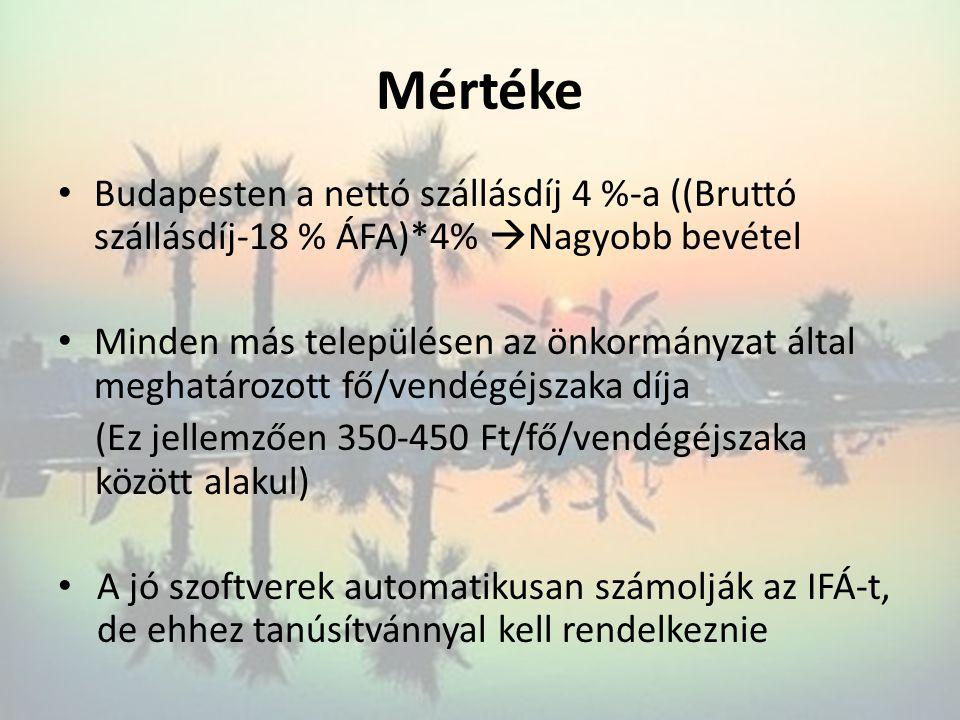 Mértéke • Budapesten a nettó szállásdíj 4 %-a ((Bruttó szállásdíj-18 % ÁFA)*4%  Nagyobb bevétel • Minden más településen az önkormányzat által meghat