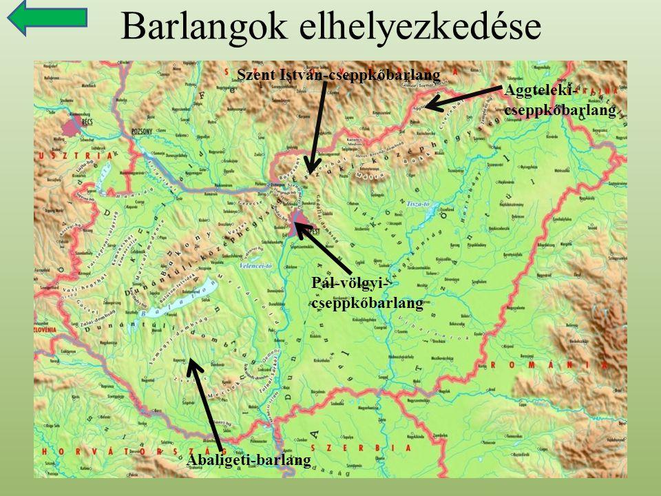 Barlangok elhelyezkedése Abaligeti-barlang Szent István-cseppkőbarlang Aggteleki- cseppkőbarlang Pál-völgyi- cseppkőbarlang
