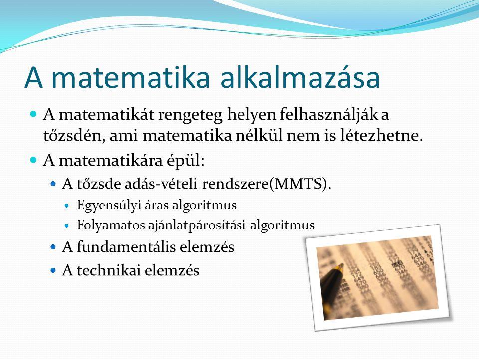A matematika alkalmazása  A matematikát rengeteg helyen felhasználják a tőzsdén, ami matematika nélkül nem is létezhetne.