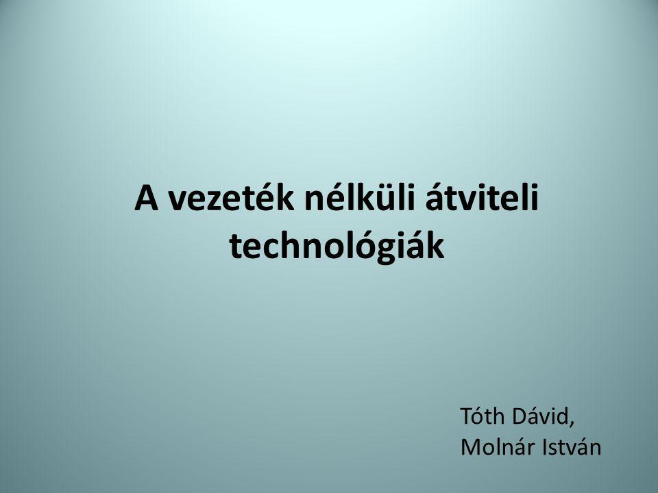 A vezeték nélküli átviteli technológiák Tóth Dávid, Molnár István