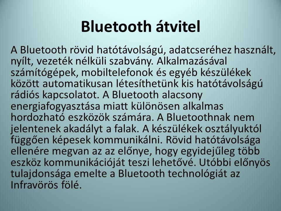 Bluetooth átvitel A Bluetooth rövid hatótávolságú, adatcseréhez használt, nyílt, vezeték nélküli szabvány. Alkalmazásával számítógépek, mobiltelefonok