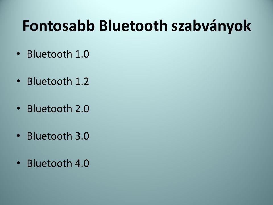 Fontosabb Bluetooth szabványok • Bluetooth 1.0 • Bluetooth 1.2 • Bluetooth 2.0 • Bluetooth 3.0 • Bluetooth 4.0