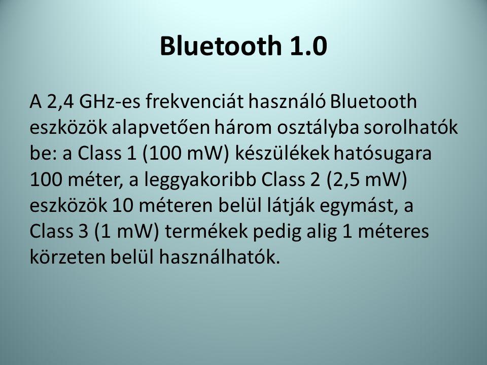 Bluetooth 1.0 A 2,4 GHz-es frekvenciát használó Bluetooth eszközök alapvetően három osztályba sorolhatók be: a Class 1 (100 mW) készülékek hatósugara