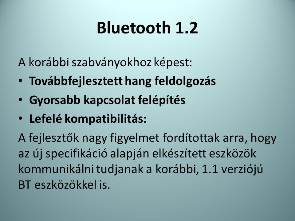 Bluetooth 1.2 A korábbi szabványokhoz képest: • Továbbfejlesztett hang feldolgozás • Gyorsabb kapcsolat felépítés • Lefelé kompatibilitás: A fejlesztő