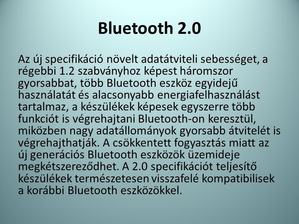 Bluetooth 2.0 Az új specifikáció növelt adatátviteli sebességet, a régebbi 1.2 szabványhoz képest háromszor gyorsabbat, több Bluetooth eszköz egyidejű