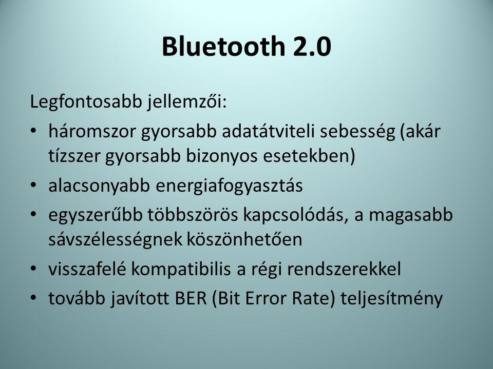 Bluetooth 2.0 Legfontosabb jellemzői: • háromszor gyorsabb adatátviteli sebesség (akár tízszer gyorsabb bizonyos esetekben) • alacsonyabb energiafogya