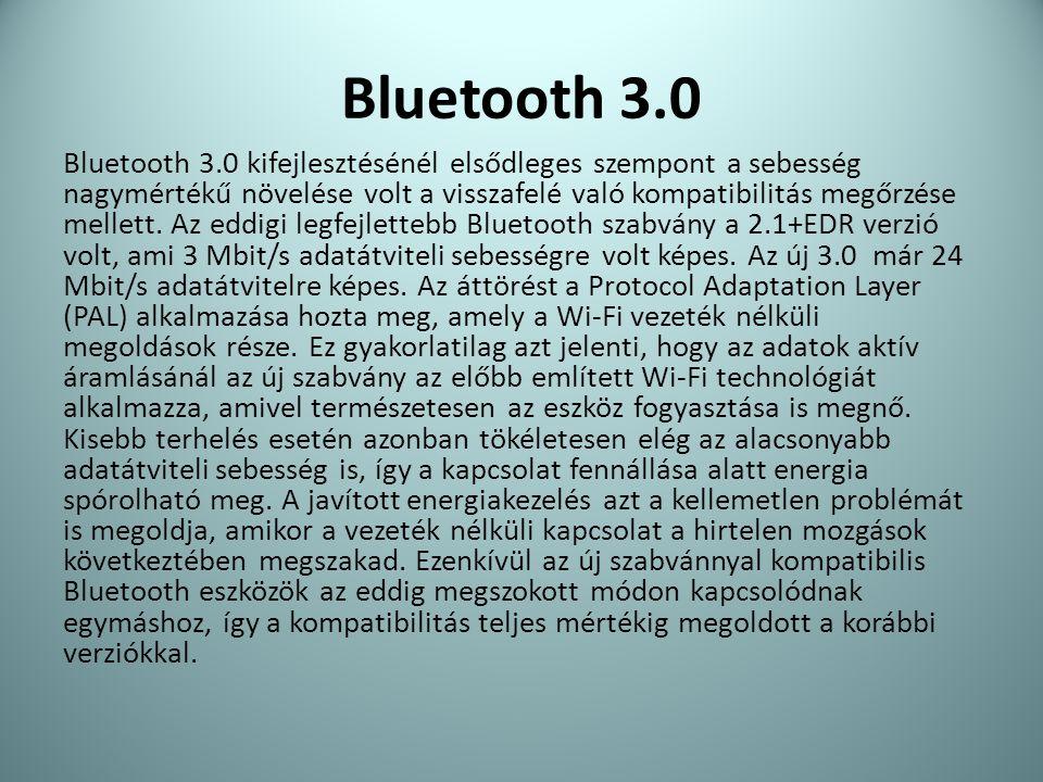 Bluetooth 3.0 Bluetooth 3.0 kifejlesztésénél elsődleges szempont a sebesség nagymértékű növelése volt a visszafelé való kompatibilitás megőrzése melle