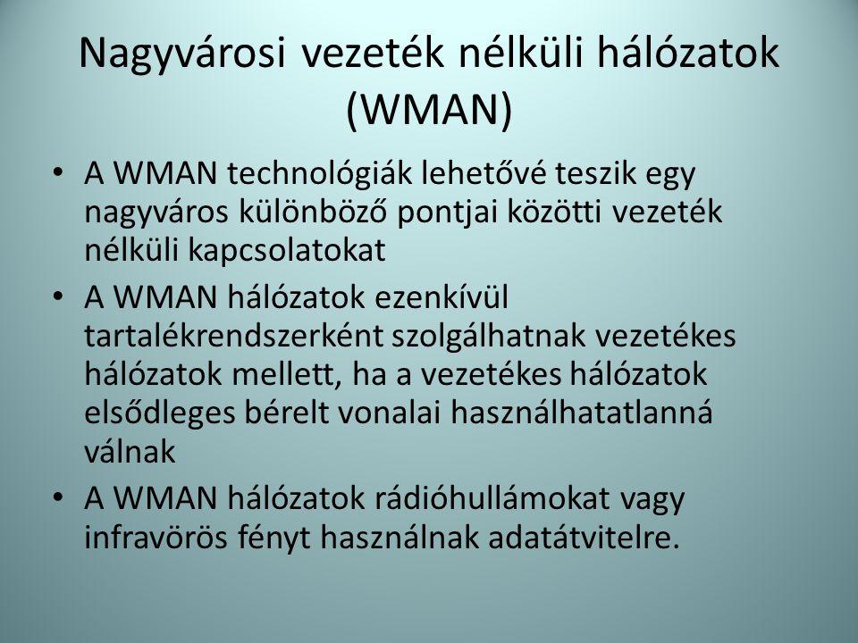 Nagyvárosi vezeték nélküli hálózatok (WMAN) • A WMAN technológiák lehetővé teszik egy nagyváros különböző pontjai közötti vezeték nélküli kapcsolatoka