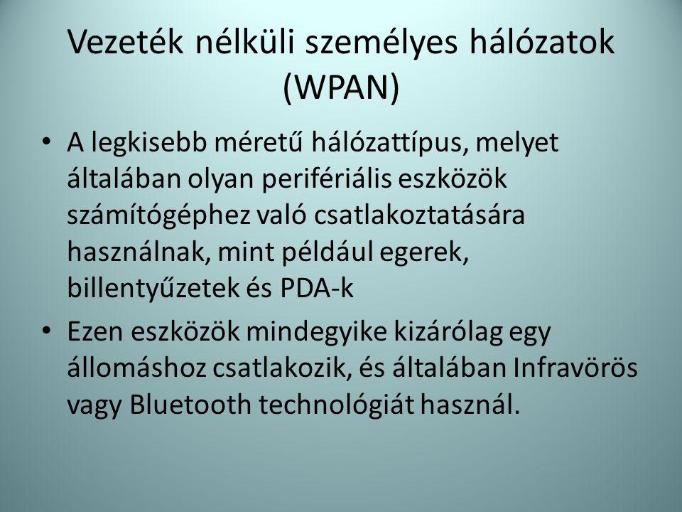 Vezeték nélküli személyes hálózatok (WPAN) • A legkisebb méretű hálózattípus, melyet általában olyan perifériális eszközök számítógéphez való csatlako