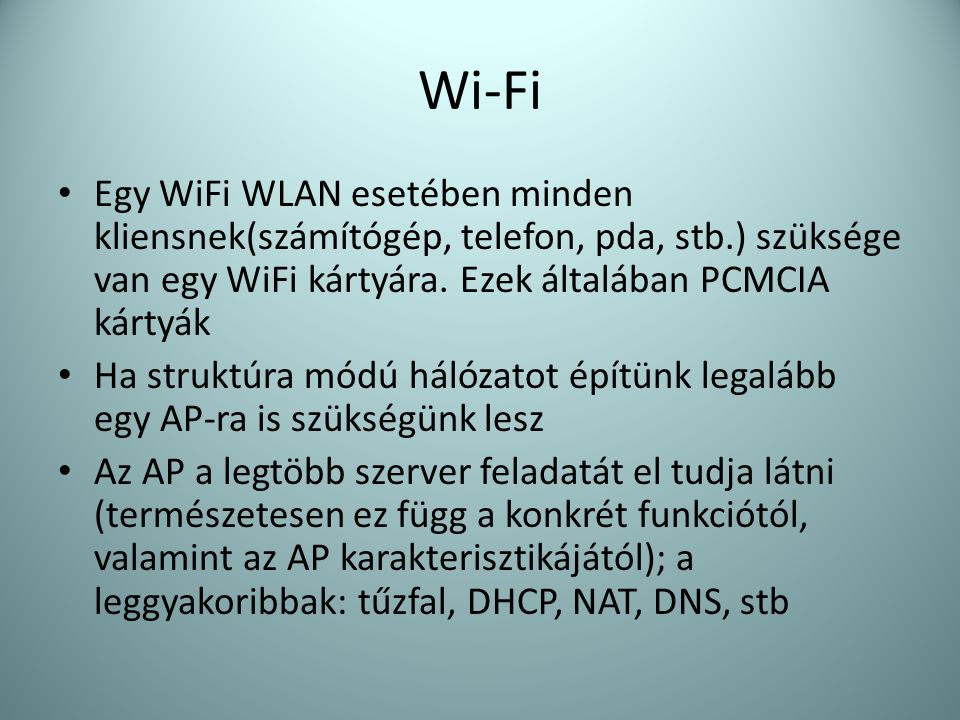 Wi-Fi • Egy WiFi WLAN esetében minden kliensnek(számítógép, telefon, pda, stb.) szüksége van egy WiFi kártyára. Ezek általában PCMCIA kártyák • Ha str