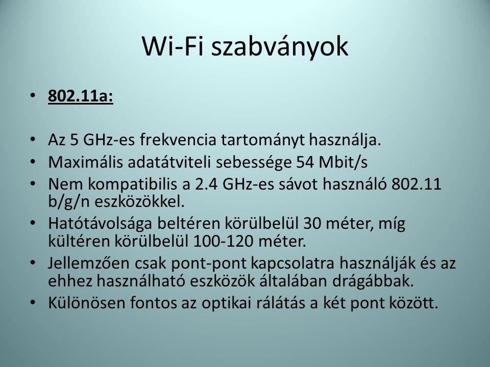 Wi-Fi szabványok • 802.11a: • Az 5 GHz-es frekvencia tartományt használja. • Maximális adatátviteli sebessége 54 Mbit/s • Nem kompatibilis a 2.4 GHz-e