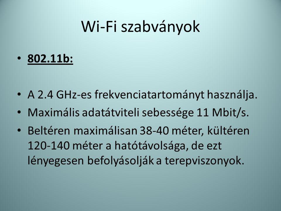 Wi-Fi szabványok • 802.11b: • A 2.4 GHz-es frekvenciatartományt használja. • Maximális adatátviteli sebessége 11 Mbit/s. • Beltéren maximálisan 38-40