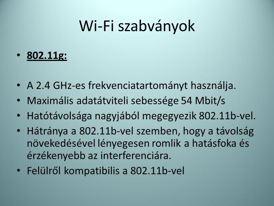 Wi-Fi szabványok • 802.11g: • A 2.4 GHz-es frekvenciatartományt használja. • Maximális adatátviteli sebessége 54 Mbit/s • Hatótávolsága nagyjából mege