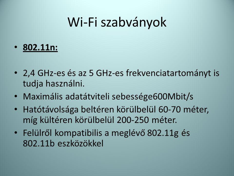 Wi-Fi szabványok • 802.11n: • 2,4 GHz-es és az 5 GHz-es frekvenciatartományt is tudja használni. • Maximális adatátviteli sebessége600Mbit/s • Hatótáv