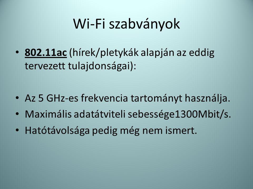 Wi-Fi szabványok • 802.11ac (hírek/pletykák alapján az eddig tervezett tulajdonságai): • Az 5 GHz-es frekvencia tartományt használja. • Maximális adat